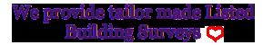 we provide tailor made listed building surveys